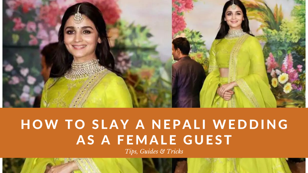 How TO SLAY A NEPALI WEDDING AS A FEMALE GUEST